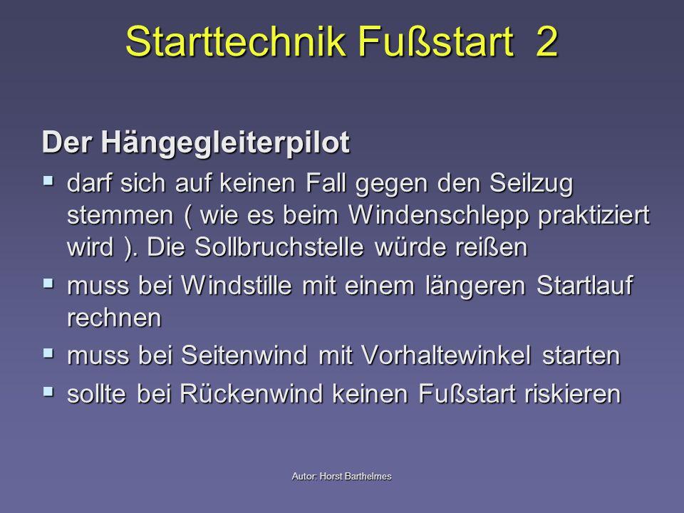 Starttechnik Fußstart 2 Der Hängegleiterpilot darf sich auf keinen Fall gegen den Seilzug stemmen ( wie es beim Windenschlepp praktiziert wird ). Die