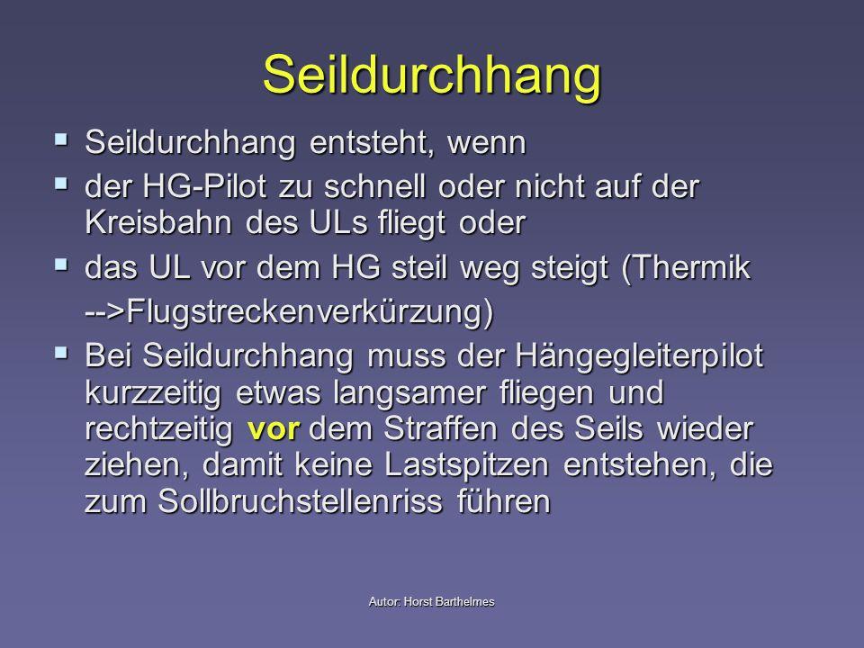 Autor: Horst Barthelmes Seildurchhang Seildurchhang entsteht, wenn Seildurchhang entsteht, wenn der HG-Pilot zu schnell oder nicht auf der Kreisbahn d