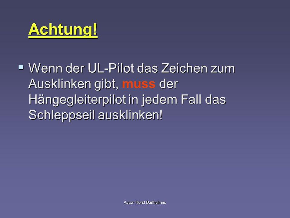 Autor: Horst Barthelmes Achtung! Wenn der UL-Pilot das Zeichen zum Ausklinken gibt, der Hängegleiterpilot in jedem Fall das Schleppseil ausklinken! We