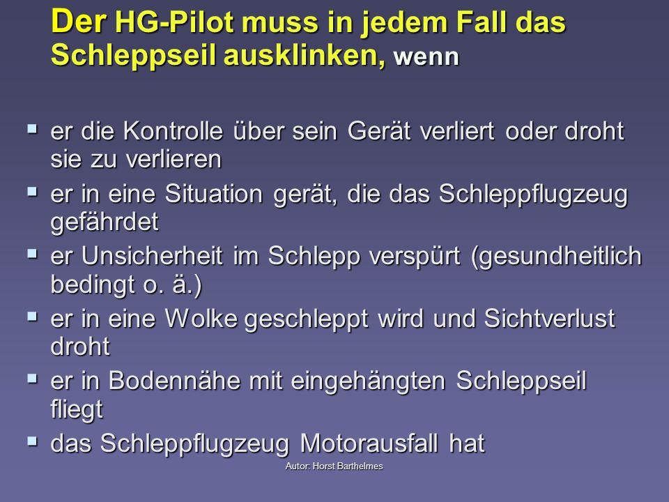 Autor: Horst Barthelmes Der HG-Pilot muss in jedem Fall das Schleppseil ausklinken, wenn er die Kontrolle über sein Gerät verliert oder droht sie zu v