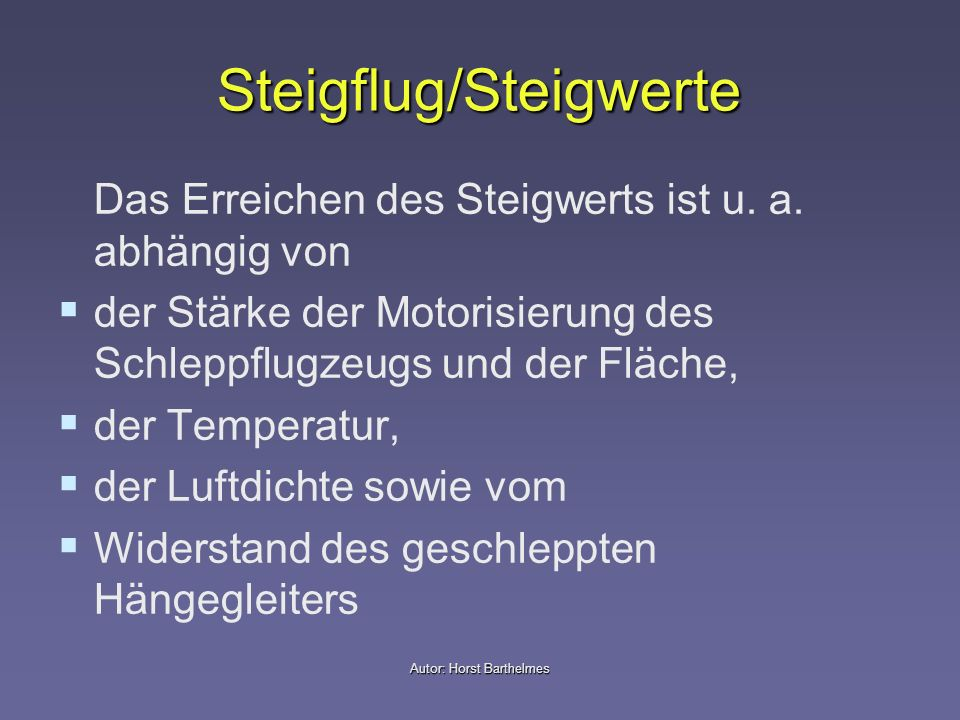 Autor: Horst Barthelmes Steigflug/Steigwerte Das Erreichen des Steigwerts ist u. a. abhängig von der Stärke der Motorisierung des Schleppflugzeugs und