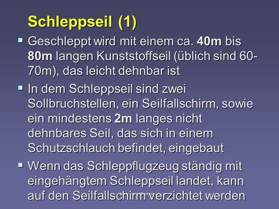 Autor: Horst Barthelmes Schleppseil (1) Geschleppt wird mit einem ca. 40m bis 80m langen Kunststoffseil (üblich sind 60- 70m), das leicht dehnbar ist