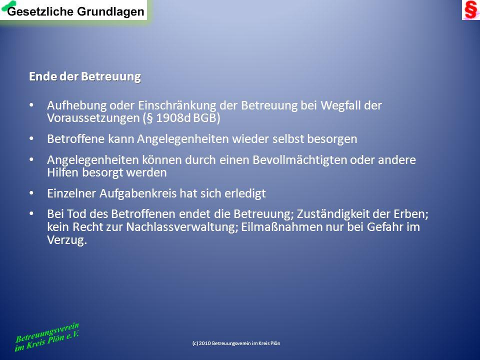 (c) 2010 Betreuungsverein im Kreis Plön Ende der Betreuung Aufhebung oder Einschränkung der Betreuung bei Wegfall der Voraussetzungen (§ 1908d BGB) Be