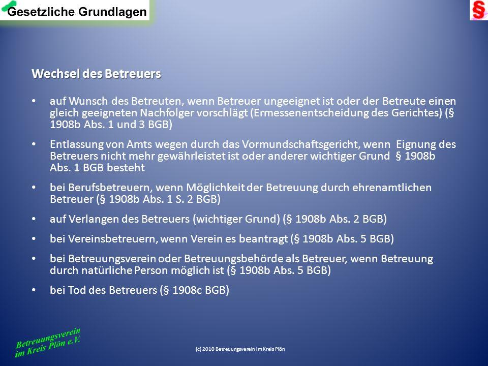 (c) 2010 Betreuungsverein im Kreis Plön Wechsel des Betreuers auf Wunsch des Betreuten, wenn Betreuer ungeeignet ist oder der Betreute einen gleich ge