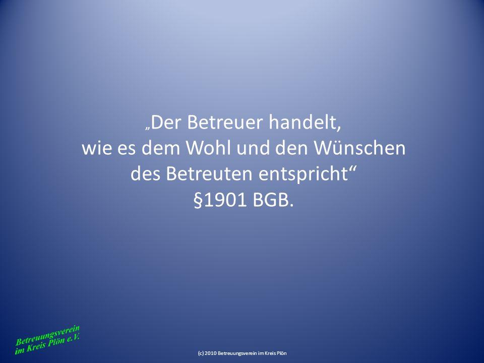 Der Betreuer handelt, wie es dem Wohl und den Wünschen des Betreuten entspricht §1901 BGB. (c) 2010 Betreuungsverein im Kreis Plön