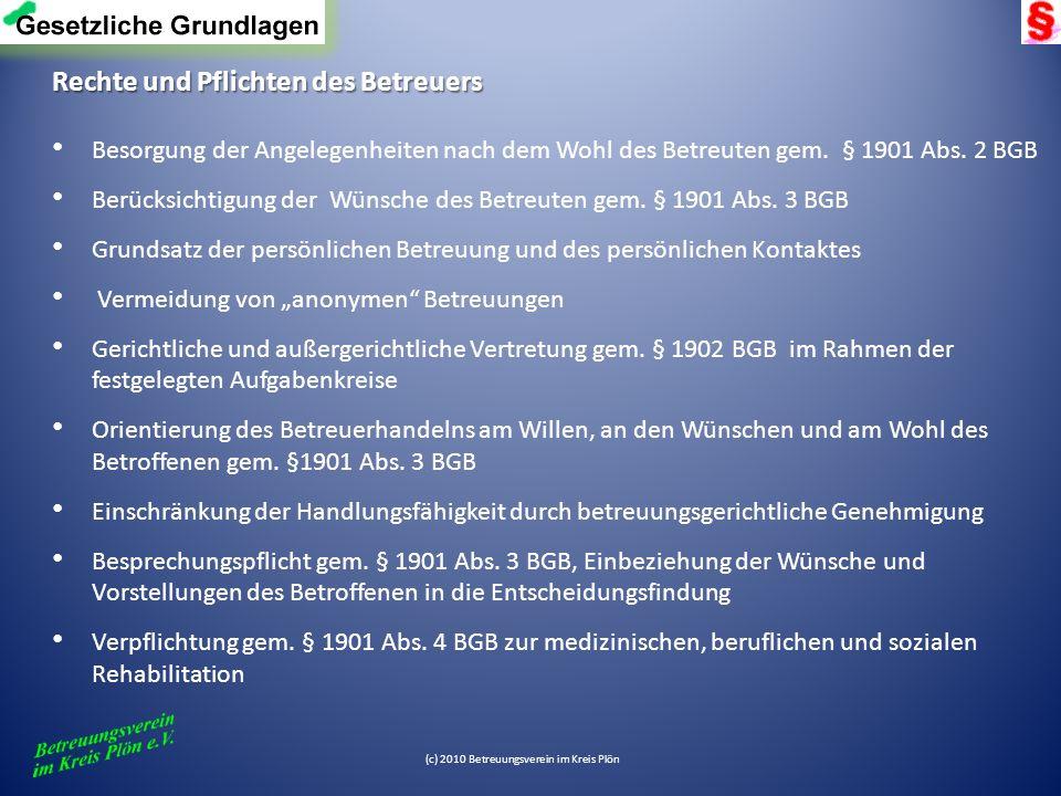 (c) 2010 Betreuungsverein im Kreis Plön Rechte und Pflichten des Betreuers Besorgung der Angelegenheiten nach dem Wohl des Betreuten gem. § 1901 Abs.