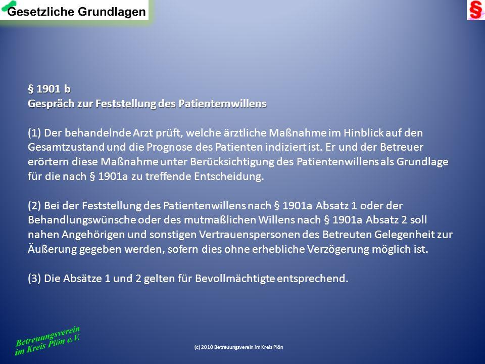(c) 2010 Betreuungsverein im Kreis Plön § 1901 b Gespräch zur Feststellung des Patientemwillens (1) Der behandelnde Arzt prüft, welche ärztliche Maßna
