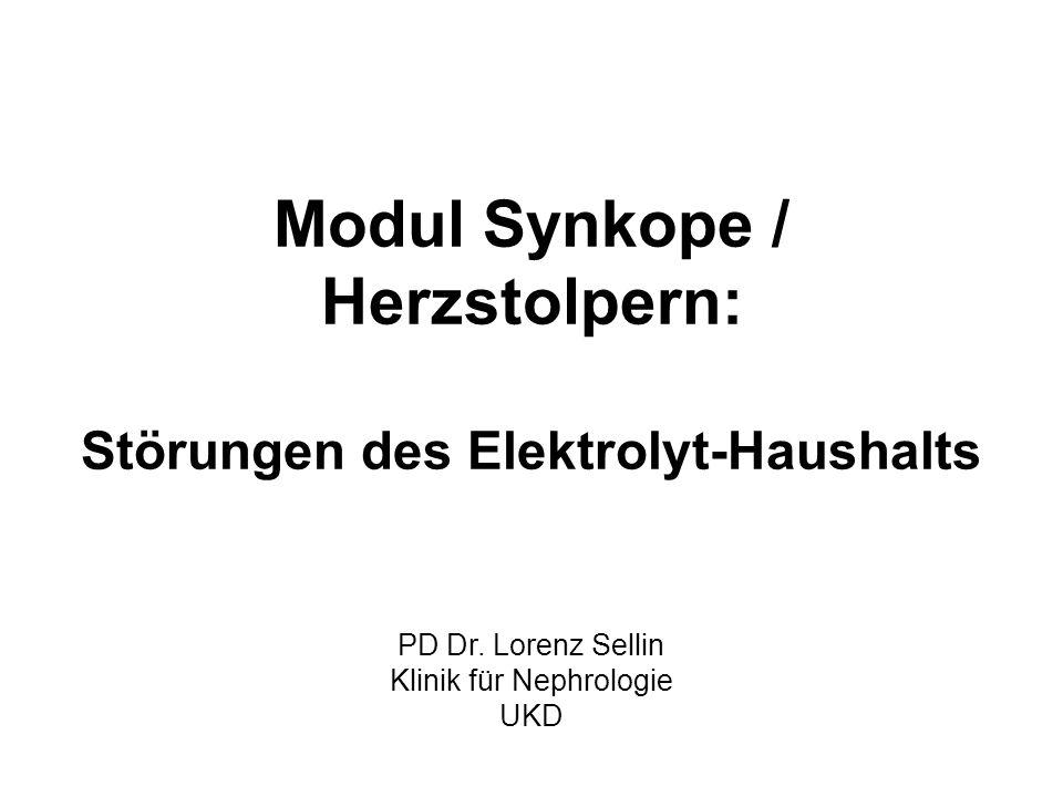 Modul Synkope / Herzstolpern: Störungen des Elektrolyt-Haushalts PD Dr. Lorenz Sellin Klinik für Nephrologie UKD