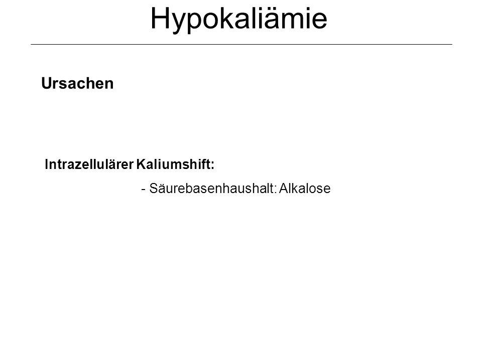 Hypokaliämie Ursachen Intrazellulärer Kaliumshift: - Säurebasenhaushalt: Alkalose