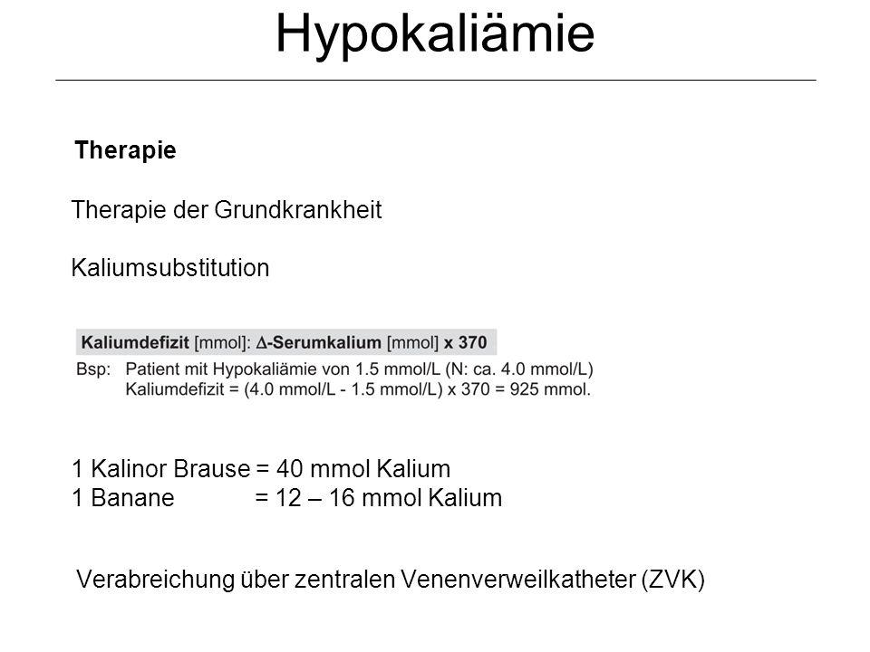 Hypokaliämie Verabreichung über zentralen Venenverweilkatheter (ZVK) Therapie der Grundkrankheit Kaliumsubstitution Therapie 1 Kalinor Brause = 40 mmo