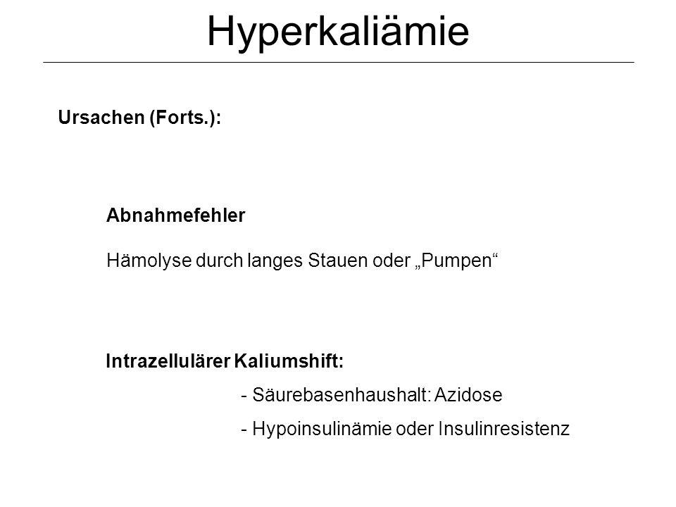 Ursachen (Forts.): Intrazellulärer Kaliumshift: - Säurebasenhaushalt: Azidose - Hypoinsulinämie oder Insulinresistenz Abnahmefehler Hämolyse durch lan