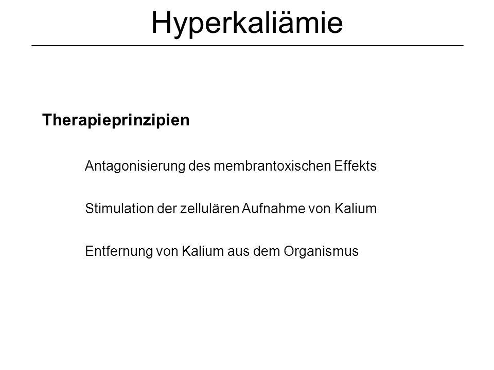 Hyperkaliämie Therapieprinzipien Antagonisierung des membrantoxischen Effekts Stimulation der zellulären Aufnahme von Kalium Entfernung von Kalium aus