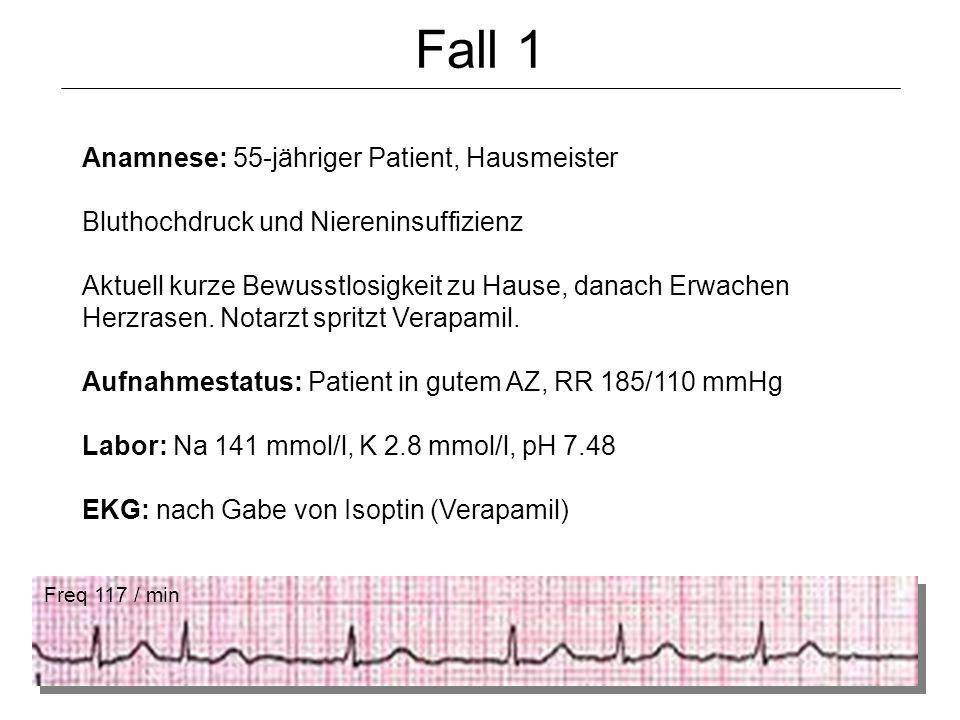 Anamnese: 55-jähriger Patient, Hausmeister Bluthochdruck und Niereninsuffizienz Aktuell kurze Bewusstlosigkeit zu Hause, danach Erwachen Herzrasen. No