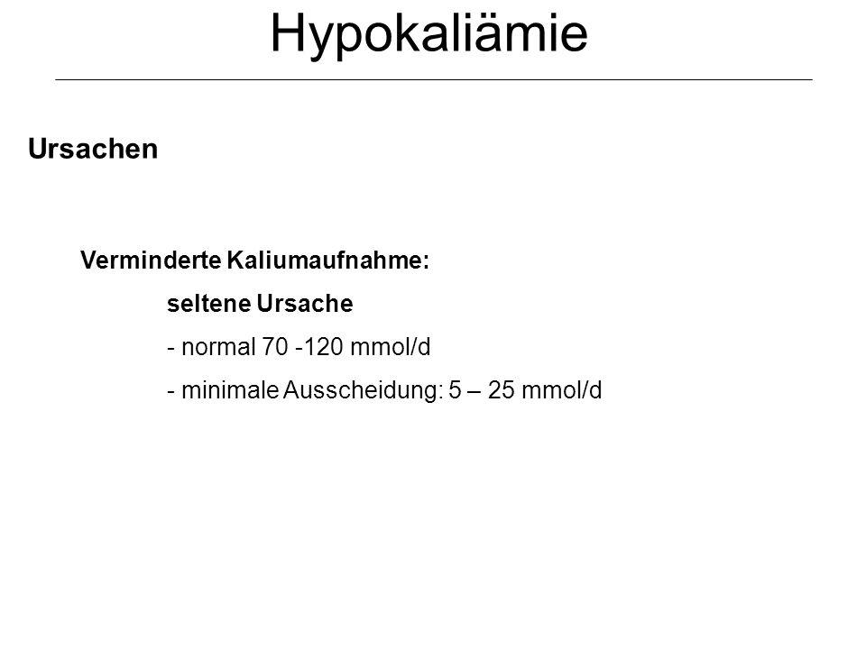 Hypokaliämie Ursachen Verminderte Kaliumaufnahme: seltene Ursache - normal 70 -120 mmol/d - minimale Ausscheidung: 5 – 25 mmol/d
