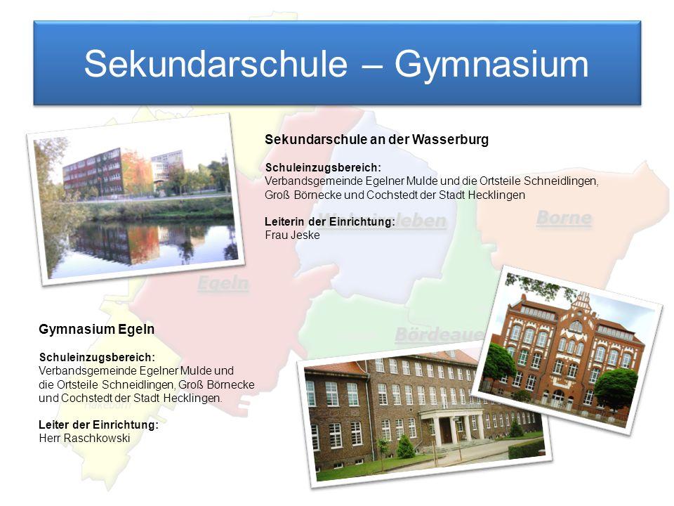 Sekundarschule – Gymnasium Sekundarschule an der Wasserburg Schuleinzugsbereich: Verbandsgemeinde Egelner Mulde und die Ortsteile Schneidlingen, Groß