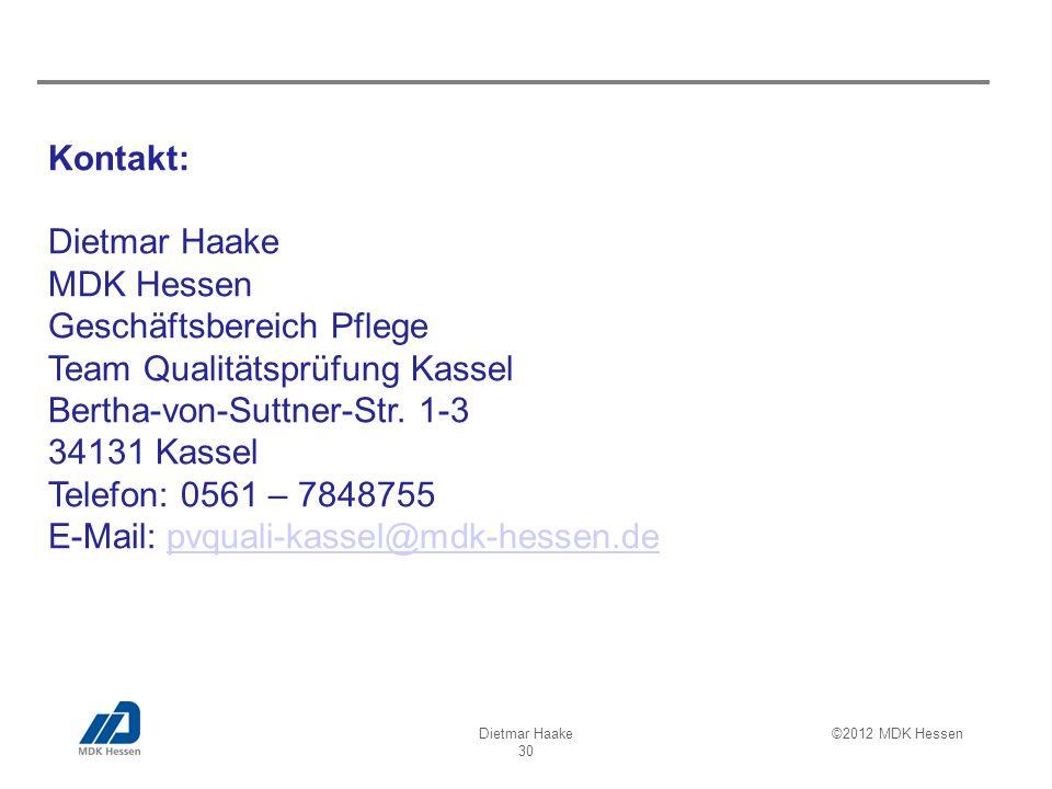 Dietmar Haake 30 ©2012 MDK Hessen Kontakt: Dietmar Haake MDK Hessen Geschäftsbereich Pflege Team Qualitätsprüfung Kassel Bertha-von-Suttner-Str.
