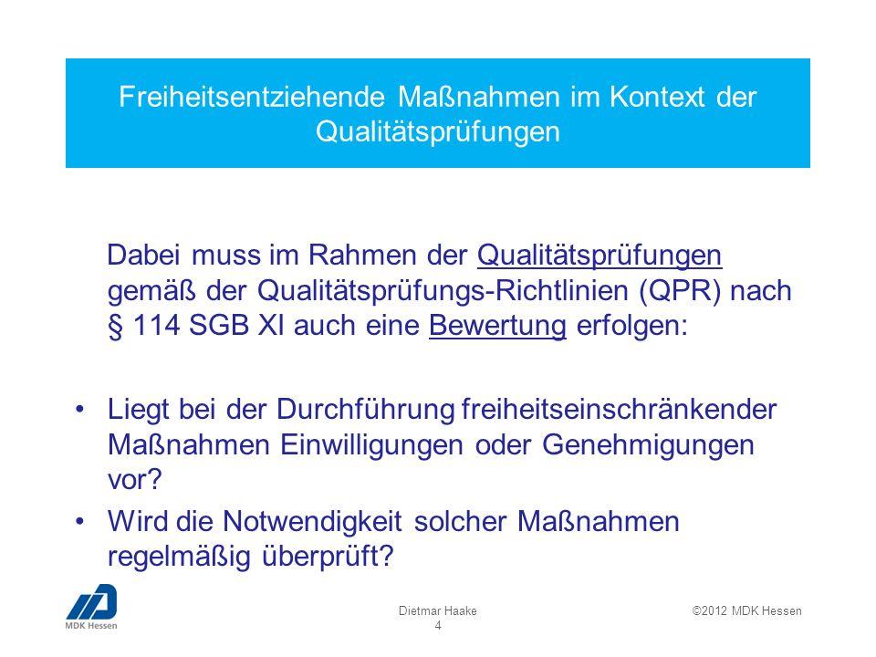 Freiheitsentziehende Maßnahmen im Kontext der Qualitätsprüfungen Dabei muss im Rahmen der Qualitätsprüfungen gemäß der Qualitätsprüfungs-Richtlinien (QPR) nach § 114 SGB XI auch eine Bewertung erfolgen: Liegt bei der Durchführung freiheitseinschränkender Maßnahmen Einwilligungen oder Genehmigungen vor.
