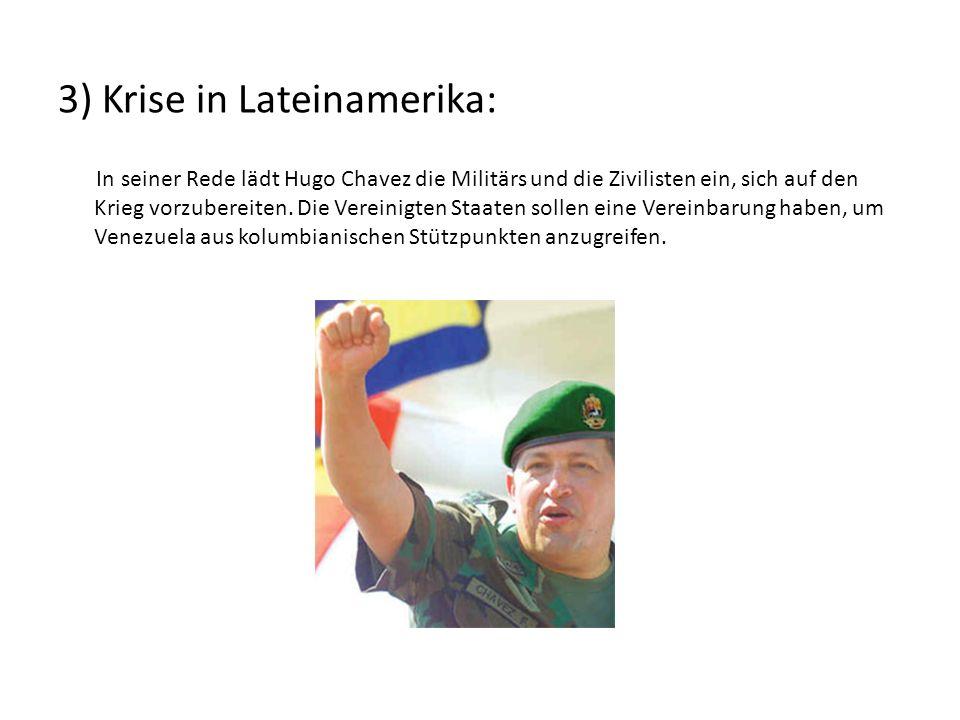3) Krise in Lateinamerika: In seiner Rede lädt Hugo Chavez die Militärs und die Zivilisten ein, sich auf den Krieg vorzubereiten. Die Vereinigten Staa