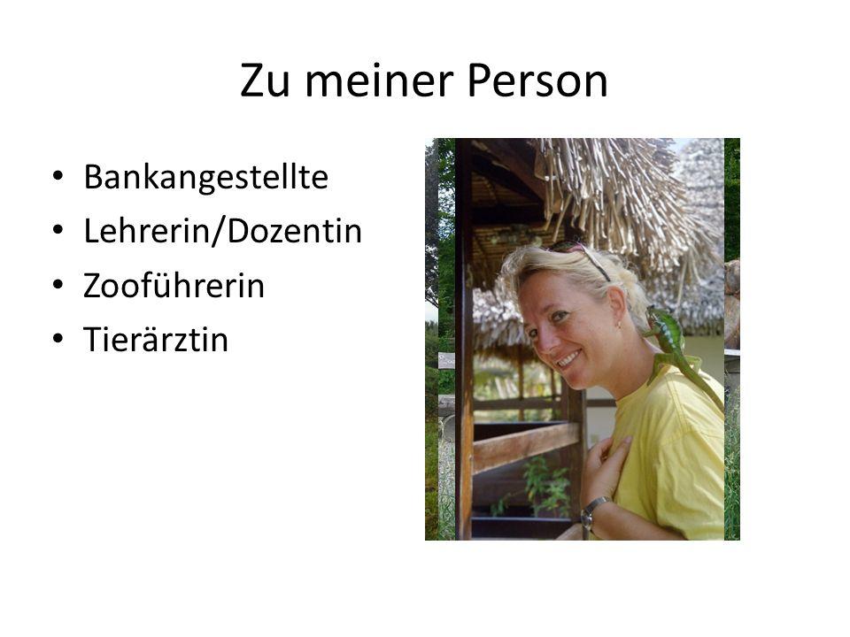 Bankangestellte Lehrerin/Dozentin Zooführerin Tierärztin Zu meiner Person