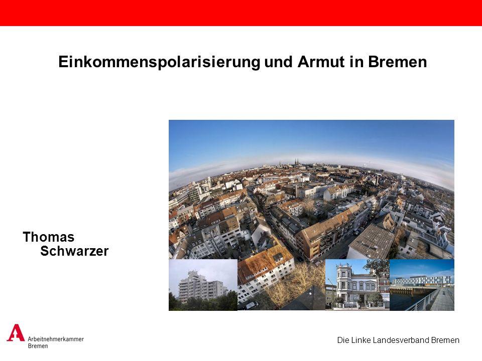 Die Linke Landesverband Bremen Einkommenspolarisierung und Armut in Bremen Thomas Schwarzer