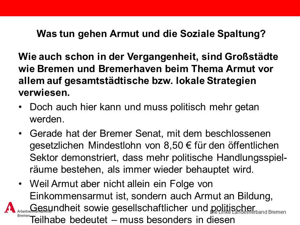 Die Linke Landesverband Bremen Was tun gehen Armut und die Soziale Spaltung? Wie auch schon in der Vergangenheit, sind Großstädte wie Bremen und Breme