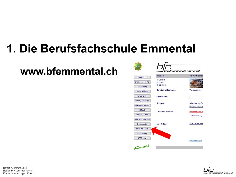 Herbst-Konferenz 2011 Regionales Schulinspektorat Emmental-Oberaargau Kreis 11 1. Die Berufsfachschule Emmental www.bfemmental.ch