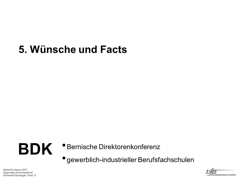 Herbst-Konferenz 2011 Regionales Schulinspektorat Emmental-Oberaargau Kreis 11 5. Wünsche und Facts Bernische Direktorenkonferenz gewerblich-industrie