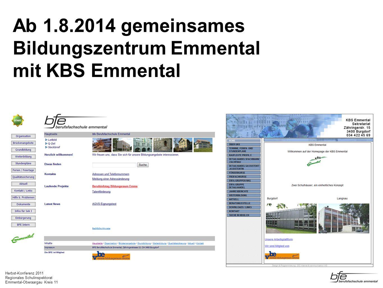 Herbst-Konferenz 2011 Regionales Schulinspektorat Emmental-Oberaargau Kreis 11 Ab 1.8.2014 gemeinsames Bildungszentrum Emmental mit KBS Emmental
