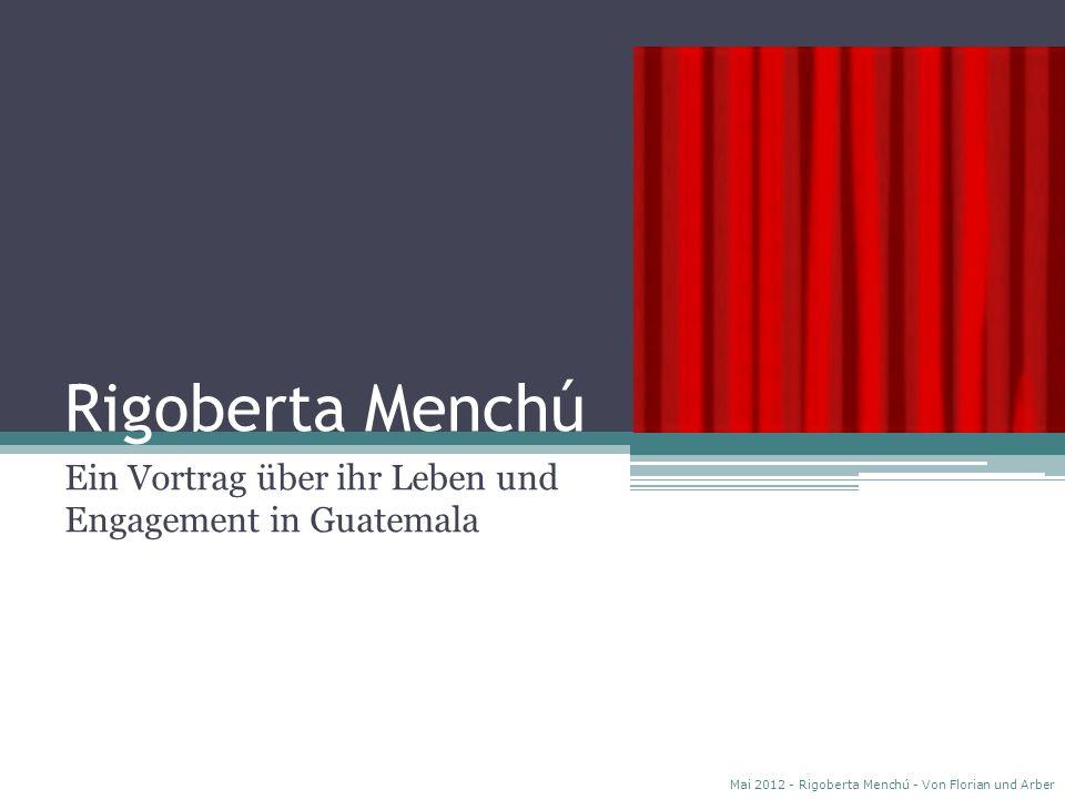 Rigoberta Menchú Ein Vortrag über ihr Leben und Engagement in Guatemala Mai 2012 - Rigoberta Menchú - Von Florian und Arber