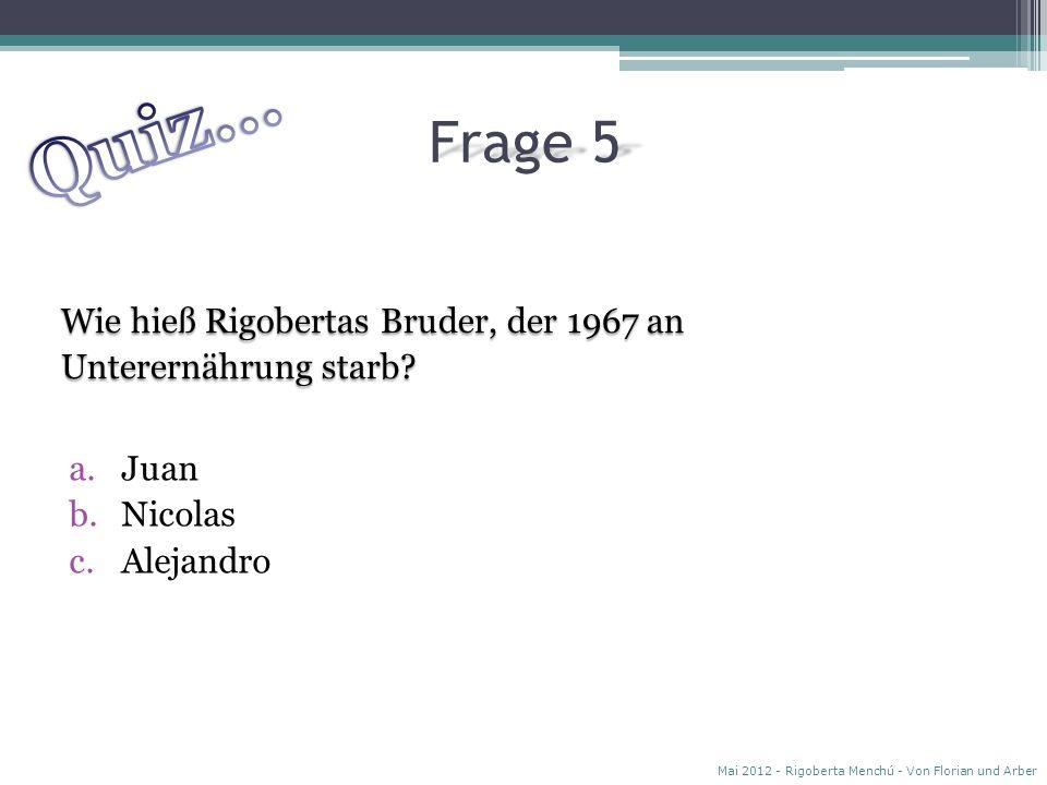 Frage 4 Wie viel Prozent der Stimmen bekam Rigoberta, als sie für das Präsidentenamt kandidierte? das Präsidentenamt kandidierte? Mai 2012 - Rigoberta