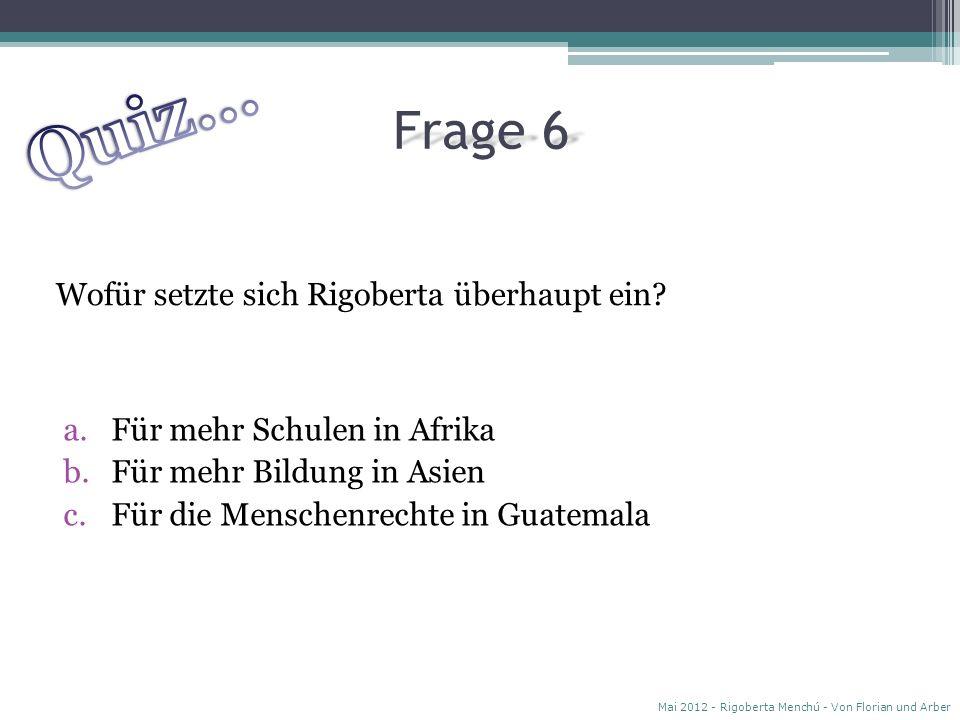 Frage 5 Wie hieß Rigobertas Bruder, der 1967 an Unterernährung starb? Mai 2012 - Rigoberta Menchú - Von Florian und Arber a.Juan b.Nicolas c.Alejandro