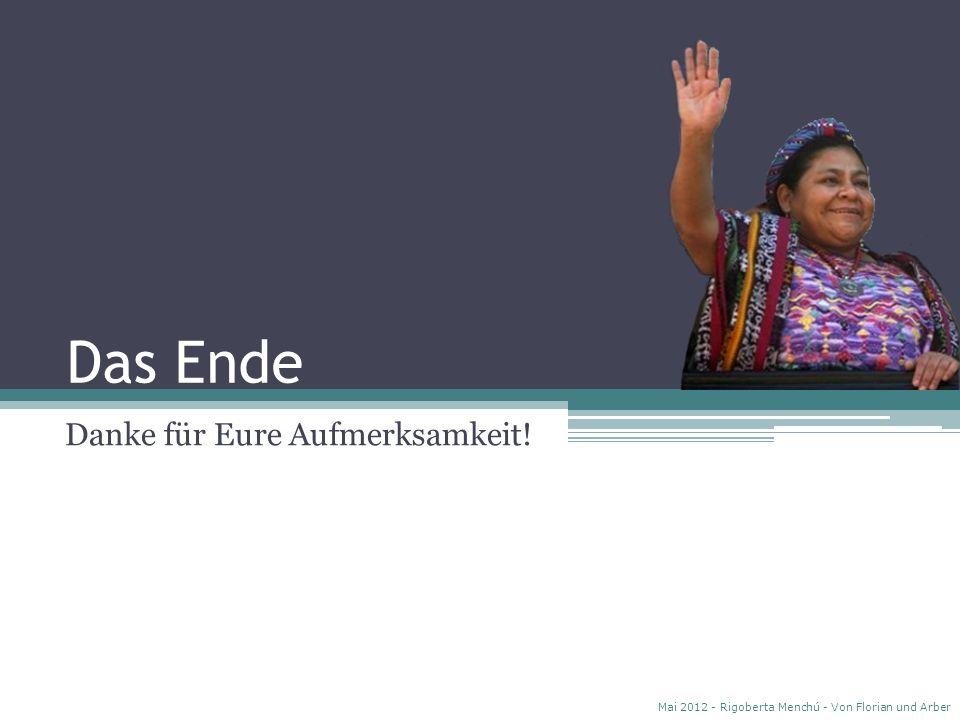 Frage 6 Wofür setzte sich Rigoberta überhaupt ein? Mai 2012 - Rigoberta Menchú - Von Florian und Arber a.Für mehr Schulen in Afrika b.Für mehr Bildung