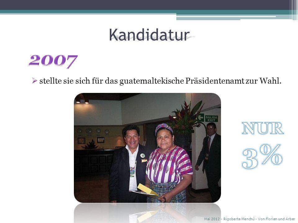 Kandidatur stellte sie sich für das guatemaltekische Präsidentenamt zur Wahl.