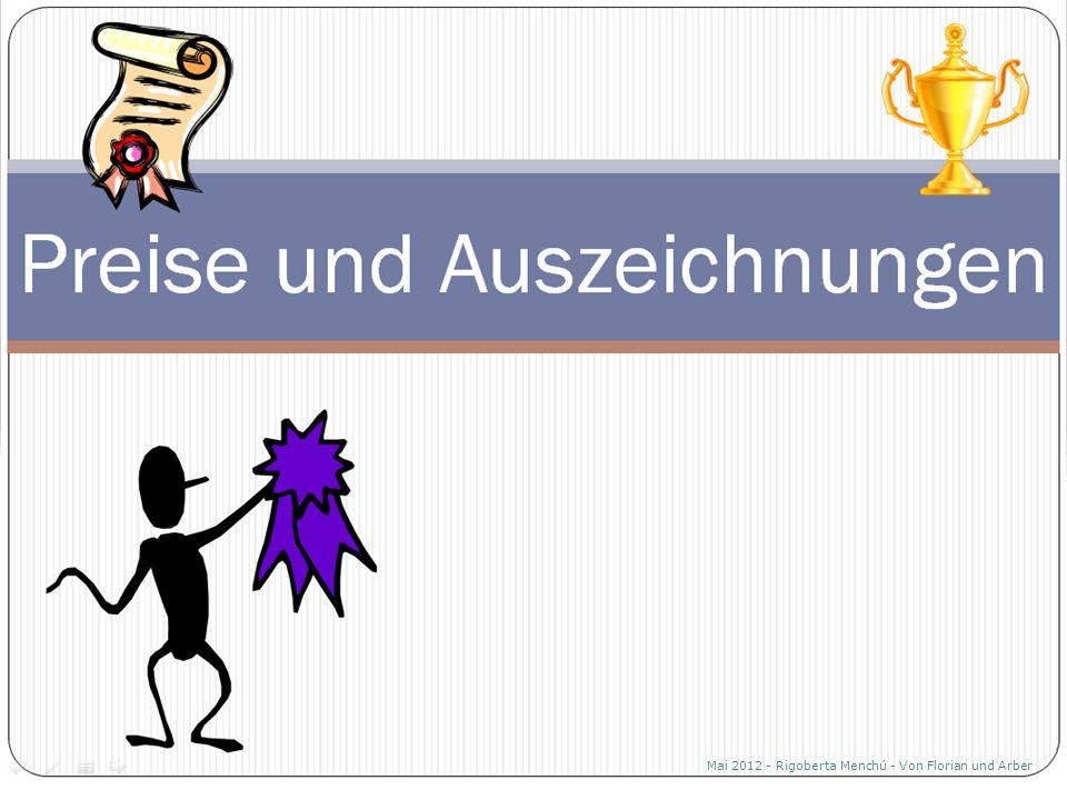 Preise und Auszeichnungen Mai 2012 - Rigoberta Menchú - Von Florian und Arber