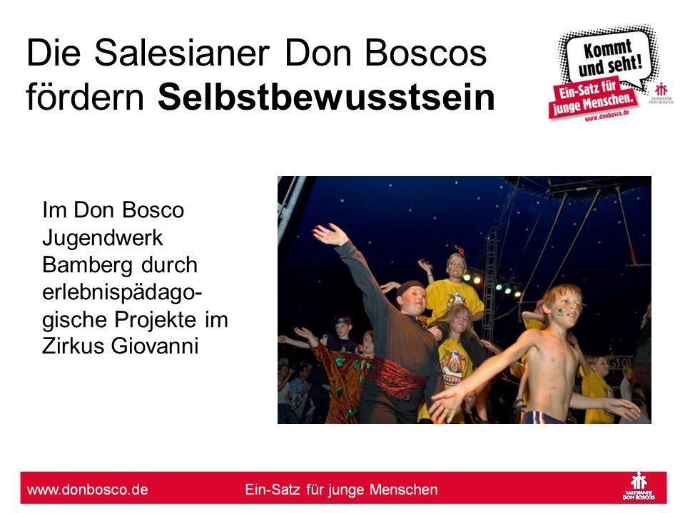 Die Salesianer Don Boscos fördern Selbstbewusstsein Im Don Bosco Jugendwerk Bamberg durch erlebnispädago- gische Projekte im Zirkus Giovanni
