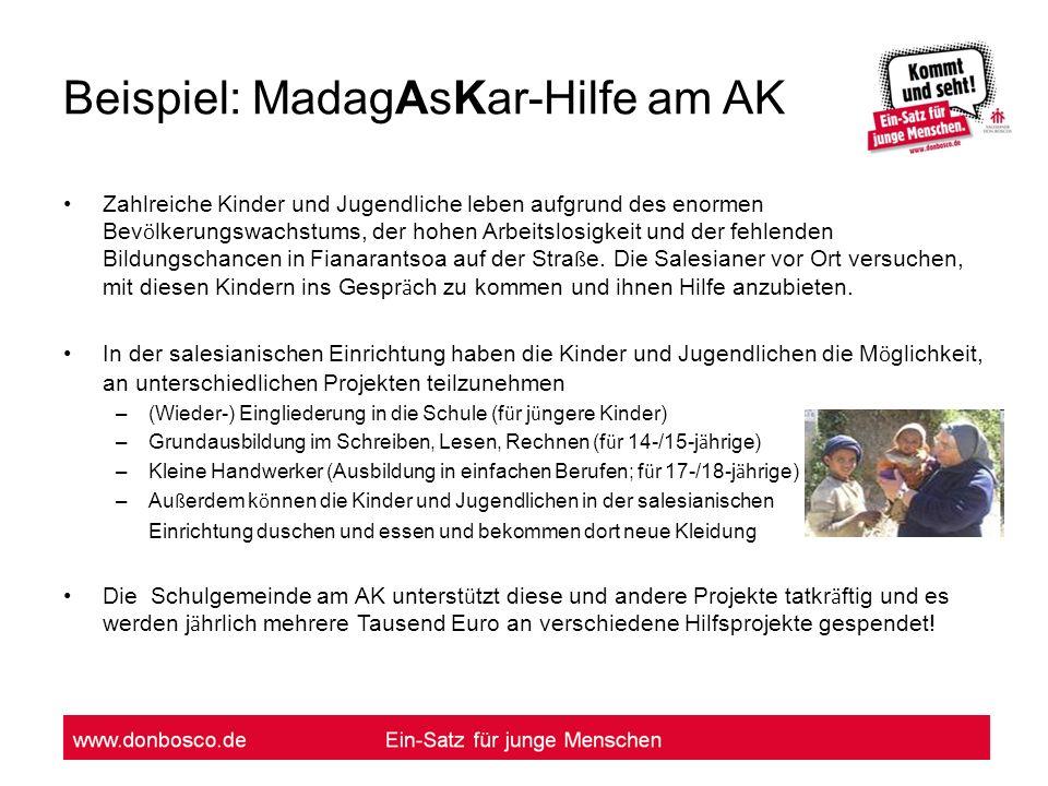 Beispiel: MadagAsKar-Hilfe am AK Zahlreiche Kinder und Jugendliche leben aufgrund des enormen Bev ö lkerungswachstums, der hohen Arbeitslosigkeit und