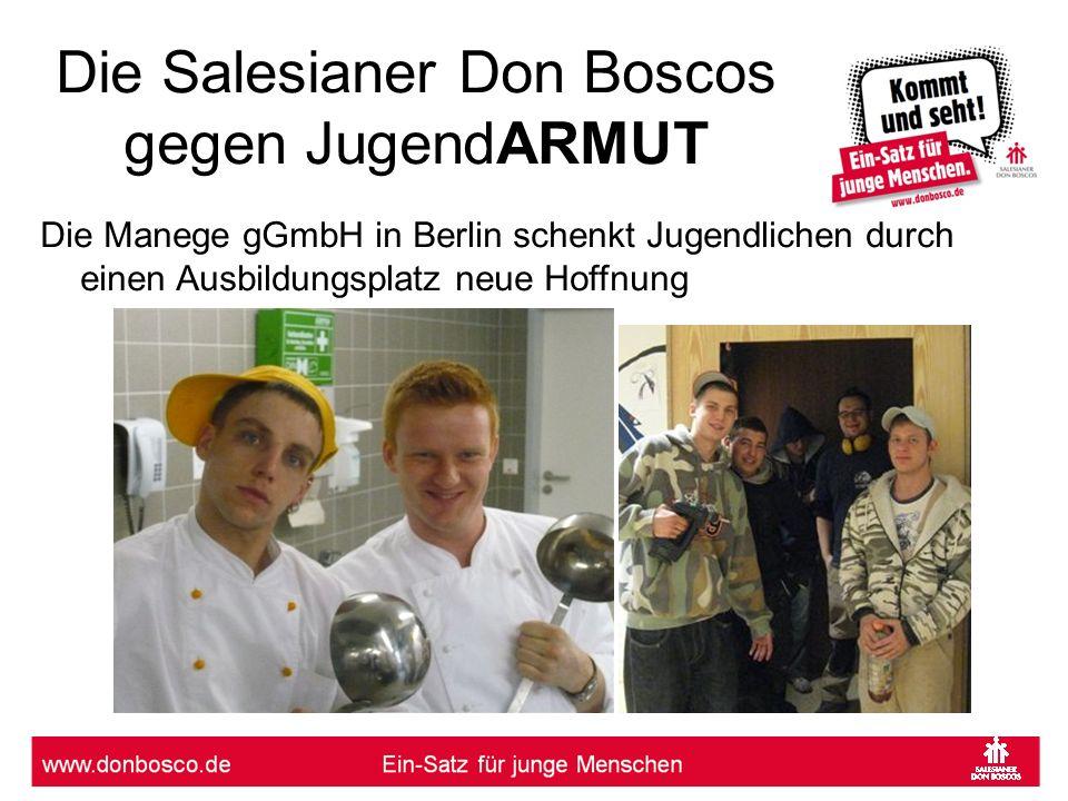 Die Salesianer Don Boscos gegen JugendARMUT Die Manege gGmbH in Berlin schenkt Jugendlichen durch einen Ausbildungsplatz neue Hoffnung