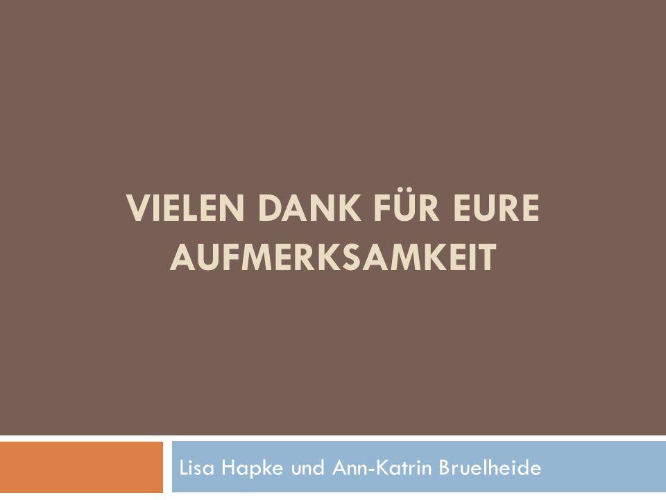 VIELEN DANK FÜR EURE AUFMERKSAMKEIT Lisa Hapke und Ann-Katrin Bruelheide