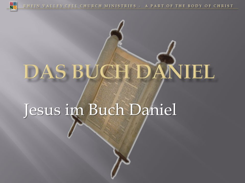 RHEIN VALLEY CELL CHURCH MINISTRIES - A PART OF THE BODY OF CHRIST 37 JESUS im Buch Daniel