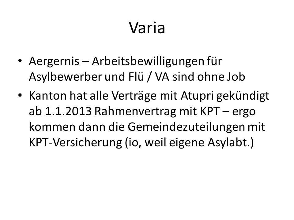 Varia Aergernis – Arbeitsbewilligungen für Asylbewerber und Flü / VA sind ohne Job Kanton hat alle Verträge mit Atupri gekündigt ab 1.1.2013 Rahmenver