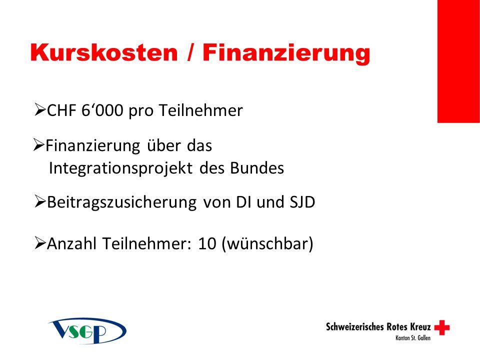 Kurskosten / Finanzierung Finanzierung über das Integrationsprojekt des Bundes CHF 6000 pro Teilnehmer Anzahl Teilnehmer: 10 (wünschbar) Beitragszusic