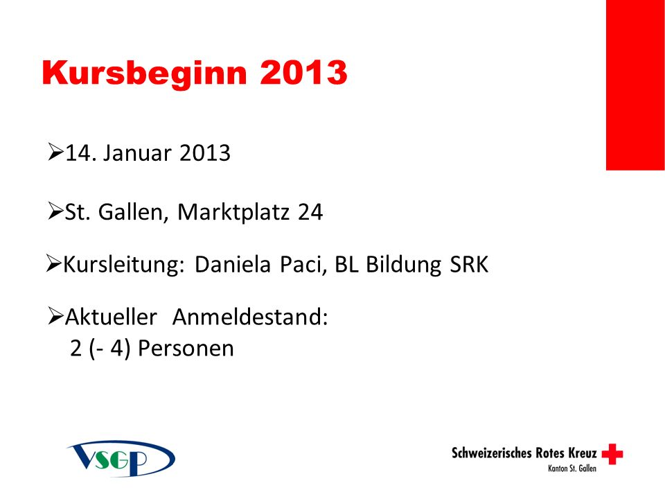 Kursbeginn 2013 Kursleitung: Daniela Paci, BL Bildung SRK 14. Januar 2013 St. Gallen, Marktplatz 24 Aktueller Anmeldestand: 2 (- 4) Personen