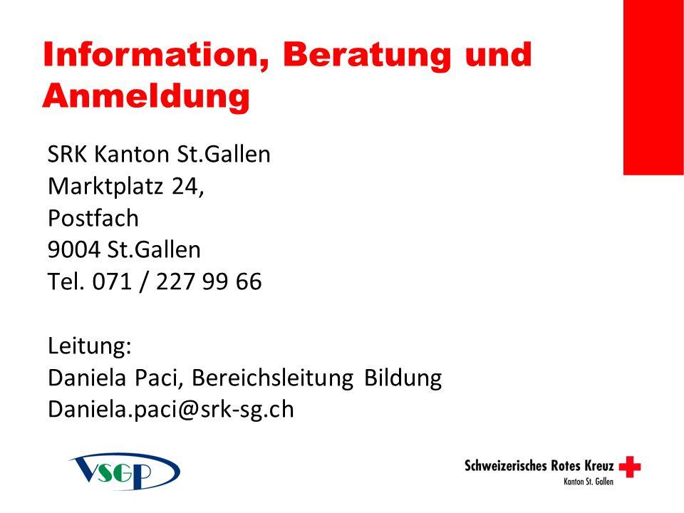 Information, Beratung und Anmeldung SRK Kanton St.Gallen Marktplatz 24, Postfach 9004 St.Gallen Tel. 071 / 227 99 66 Leitung: Daniela Paci, Bereichsle