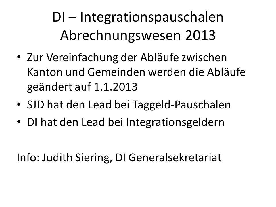 DI – Integrationspauschalen Abrechnungswesen 2013 Zur Vereinfachung der Abläufe zwischen Kanton und Gemeinden werden die Abläufe geändert auf 1.1.2013