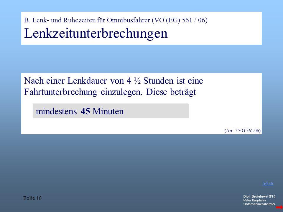 Dipl.-Betriebswirt (FH) Peter Bagdahn Unternehmensberater Folie 10 B. Lenk- und Ruhezeiten für Omnibusfahrer (VO (EG) 561 / 06) Lenkzeitunterbrechunge
