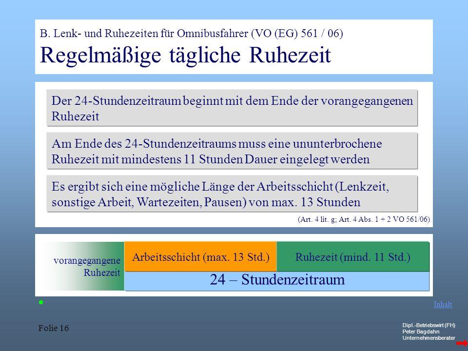 Dipl.-Betriebswirt (FH) Peter Bagdahn Unternehmensberater Folie 16 B. Lenk- und Ruhezeiten für Omnibusfahrer (VO (EG) 561 / 06) Regelmäßige tägliche R
