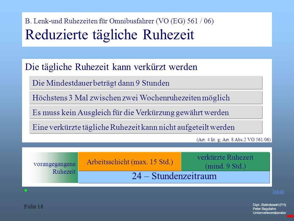 Dipl.-Betriebswirt (FH) Peter Bagdahn Unternehmensberater Folie 18 B. Lenk-und Ruhezeiten für Omnibusfahrer (VO (EG) 561 / 06) Reduzierte tägliche Ruh