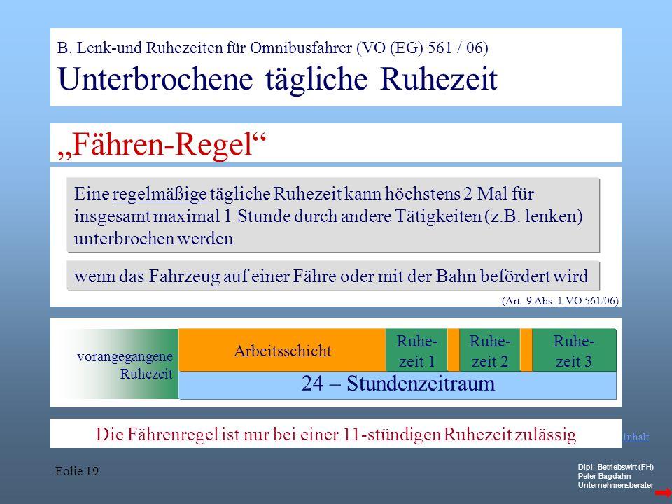 Dipl.-Betriebswirt (FH) Peter Bagdahn Unternehmensberater Folie 19 B. Lenk-und Ruhezeiten für Omnibusfahrer (VO (EG) 561 / 06) Unterbrochene tägliche