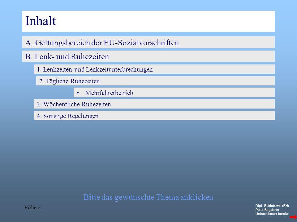 Dipl.-Betriebswirt (FH) Peter Bagdahn Unternehmensberater Folie 2 Inhalt A. Geltungsbereich der EU-Sozialvorschriften B. Lenk- und Ruhezeiten 1. Lenkz