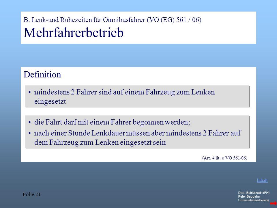Dipl.-Betriebswirt (FH) Peter Bagdahn Unternehmensberater Folie 21 B. Lenk-und Ruhezeiten für Omnibusfahrer (VO (EG) 561 / 06) Mehrfahrerbetrieb Defin